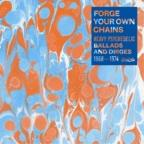 Forge Your Own Chains: Heavy Psychedelic Ballads and Dirges, 1968-1974