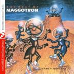 Best of Maggotron: Early Maggots