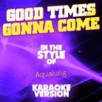 Good Times Gonna Come (In The Style Of Aqualung) [karaoke Version] - Single