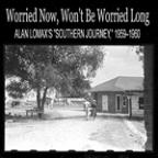 "Worried Now, Won't Be Worried Long: Alan Lomax's ""Southern Journey,"" 1959û1960"