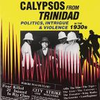 Calypsos From Trinidad: Politics, Intrigue & Violence In The 1930's, Including the Butler Calypsos.