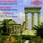 Schumann: Six Fugues on B-A-C-H; Julius Reubke: The 94th Psalm - Sonata