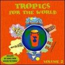 Tropics For The World Vol. 2