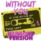 Without You (In The Style Of Pixie Lott) [karaoke Version] - Single