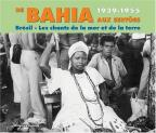 From Bahia to the Sertoes: Brazil 1939-1955, Songs of the Sea and the Land