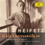 Heifetz: It Ain't Necessarily So - Legendary classic and jazz studio takes
