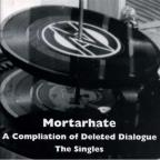 Mortarhate: A Compilation of Deleted Dialogue: The Singles