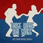 Those Were Our Songs - Hits From World War II