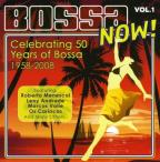 Bossa Now! Vol. 1: Celebrating 50 Years Of Bossa 1958 - 2008