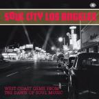 Soul City Los Angeles: West Coast Gems from the Dawn of Soul Music
