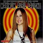 Maximum Avril Lavigne: The Unauthorised Biography Of Avril Lavigne