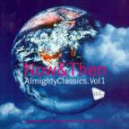 Almighty Classics Now & Then V.1