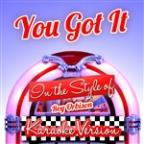You Got It (In The Style Of Roy Orbison) [karaoke Version] - Single