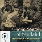 Alan Lomax Collection: Gaelic Songs Of Scotland: Women At Work In The World