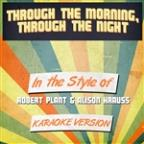Through The Morning, Through The Night (In The Style Of Robert Plant & Alison Krauss) [karaoke Version] - Single
