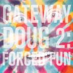 Gateway Doug, Vol. 2: Forced Fun