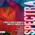 Spectra: A Concerto fo Music by Members of Connecticut Composers, Inc.