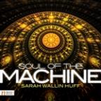 Sarah Wallin Huff: Soul of the Machine