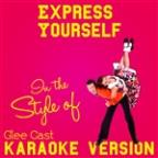 Express Yourself (In The Style Of Glee Cast) [karaoke Version] - Single