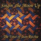 Singin' The Moon Up: The Voice Of Jean Ritchie