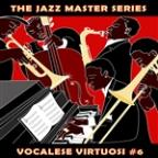 Jazz Master Series: Vocalese Virtuosi, Vol. 6