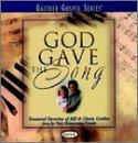 God Gave The Song: Treasured Favorites Of Bill & Gloria Gaither Sung By Their Homecoming Friends