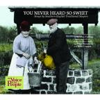 You Never Heard So Sweet: Songs by Southern English Traditional Singers