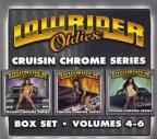 Low Rider Oldies: Cruisin Chrome Series Box Set Volumes 4-6.