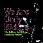 We Are Only Riders: The Jeffrey Lee Pierce Sessions Project