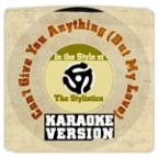Can't Give You Anything (But My Love) [in The Style Of The Stylistics] [karaoke Version] - Single