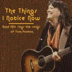 Things I Notice Now: Anne Hills Sings the Songs of Tom Paxton