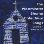 Westminster Shorter Catechism Songs, Vol. 1