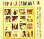 Pop A La Catalana - Jazz, Boss & Groovy Sounds From Catalunya (1963-1971)