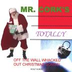 Mr. Cork's Totally Off the Wall Whacked Out Christmas Songs!