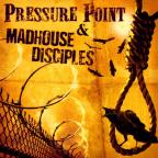 Pressure Point/Madhouse Disciples