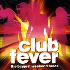 Club Fever: The Biggest Weekend Tunes