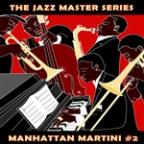 Jazz Master Series: Manhattan Martini, Vol. 2