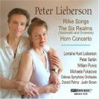 Peter Lieberson: Rilke Songs; The Six Realms; Horn Concerto