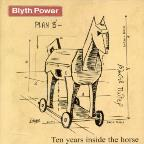 Ten Years Inside the Horse: The Best of Blyth Power