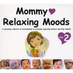 Mommy Loves Relaxing Moods Vol. 2 - Mommy Loves Relaxing Moods