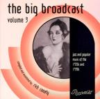 Big Broadcast: Jazz and Popular Music 1920's and 1930's, Vol. 3
