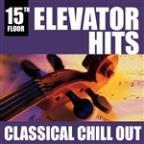 Elevator Hits, 15th Floor: Classical Chill Out