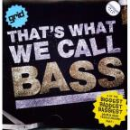 Thats What We Call Bass