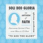 Soli Deo Gloria: An Anthem of Faith
