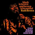 Black is Brown & Brown is Beautiful/The Real Ruth Brown