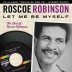 Let Me Be Myself: The Best Of Roscoe Robinson