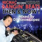 "Bangin' Beats ""Then & Now"" Volume 1 - Mixed By DJ Baron Lopez"