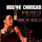 You've Changed (In The Style Of Billie Holiday) [karaoke Version] - Single