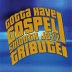 Gotta Have Gospel Smooth Jazz Tribute