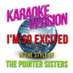 I'm So Excited (In The Style Of Pointer Sisters, The) [karaoke Version] - Single